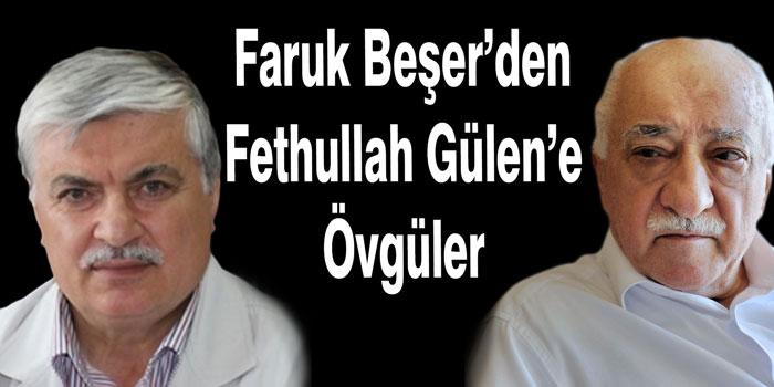 Faruk Beşer'den Fethullah Gülen'e Övgüler